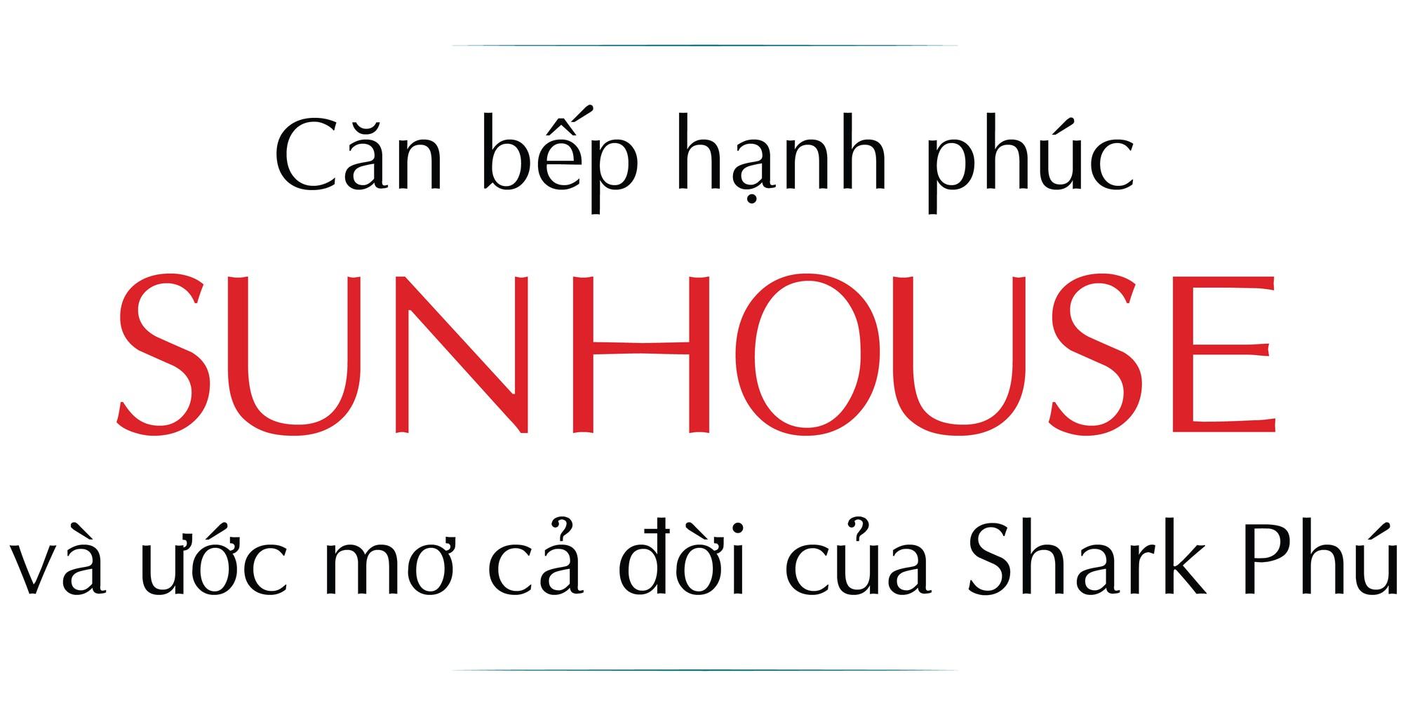 Căn bếp hạnh phúc SUNHOUSE và ước mơ cả đời của Shark Phú - Ảnh 1.