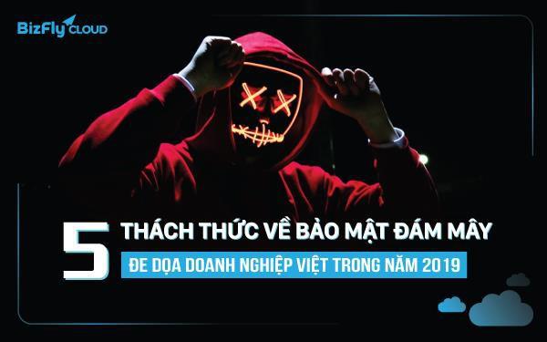 5 thách thức về bảo mật đám mây đe dọa doanh nghiệp Việt trong năm 2019 - Ảnh 1.