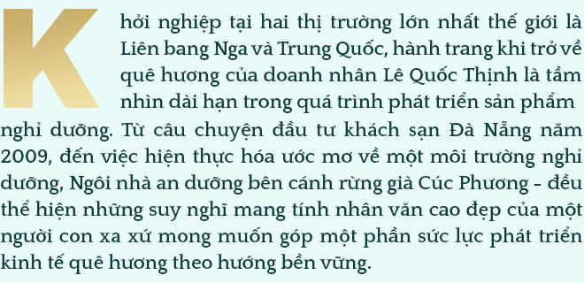 Doanh nhân Lê Quốc Thịnh: Từ việc hình thành mô hình nghỉ dưỡng giàu nhân văn đến lời tri ân của một người con hướng về quê hương - Ảnh 1.