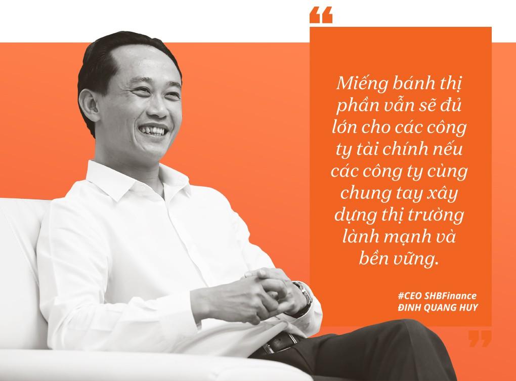 CEO Đinh Quang Huy- SHB Finance: Miếng bánh thuộc về ai biết cách chơi. - Ảnh 5.