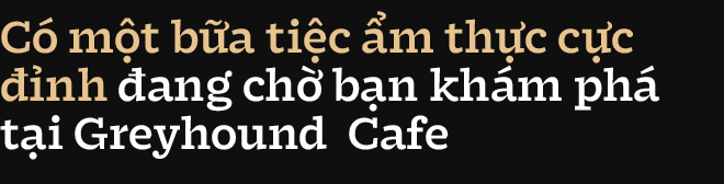 Dành cho hội Thai-aholic: Greyhound - Thương hiệu cafe kết hợp thời trang đình đám nhất xứ sở chùa vàng đã về đến Sài Gòn rồi đây! - Ảnh 8.