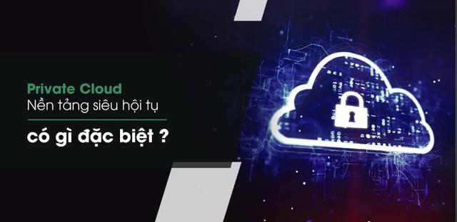 Private Cloud nền tảng HCI: Giải pháp giúp doanh nghiệp tối ưu chi phí đầu tư - Ảnh 2.