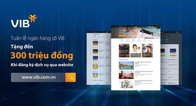 Tuần lễ ngân hàng số VIB: Tặng đến 300 triệu đồng cho khách hàng đăng ký sản phẩm qua website - Ảnh 1.