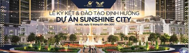 Lễ Ký kết và Đào tạo định hướng dự án SunShine City của Tập đoàn Sunshine Group được tổ chức trọng thể vào ngày 12/7, ở Trung tâm HNQG (Mỹ Đinh - Hà Nội).