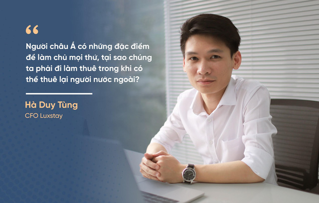 CFO Luxstay: Người châu Á có những đặc điểm để làm chủ mọi thứ, tại sao chúng ta phải đi làm thuê cho nước ngoài? - Ảnh 1.