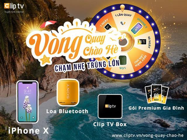 Cơ hội nhận iPhone X cùng hàng trăm quà tặng hấp dẫn khác tới người dùng dịch vụ Clip TV - Ảnh 2.