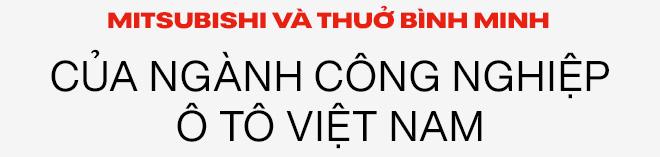 Mitsubishi Việt Nam: 25 năm từ thuở bình minh tới kẻ thay đổi cuộc chơi - Ảnh 1.