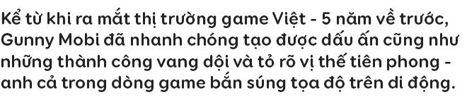 Gunny Mobi: Hành trình phát triển từ sự nghi ngờ cho tới một siêu phẩm phá vỡ định nghĩa về trò chơi điện tử - Ảnh 1.