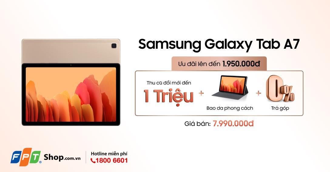 Nhận ngay ưu đãi đến 1,95 triệu khi mua Galaxy Tab A7 tại FPT Shop - Ảnh 1.