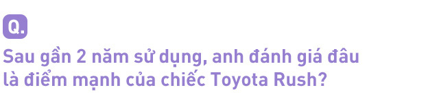 """Dùng 3 đời xe và mua Toyota Rush, khách hàng Việt nhận định: """"Đáng tiền, chắc dùng chục năm nữa chưa hỏng"""" - Ảnh 4."""