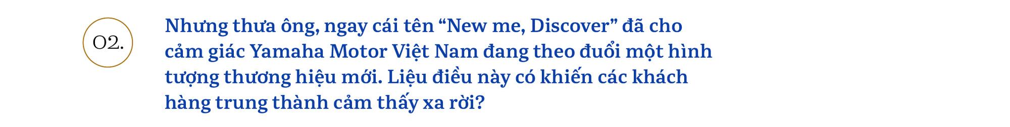 Chủ tịch Yamaha Việt Nam: 'Chúng tôi sẽ khơi dậy khách hàng trẻ tìm được bản ngã của chính mình' - Ảnh 3.