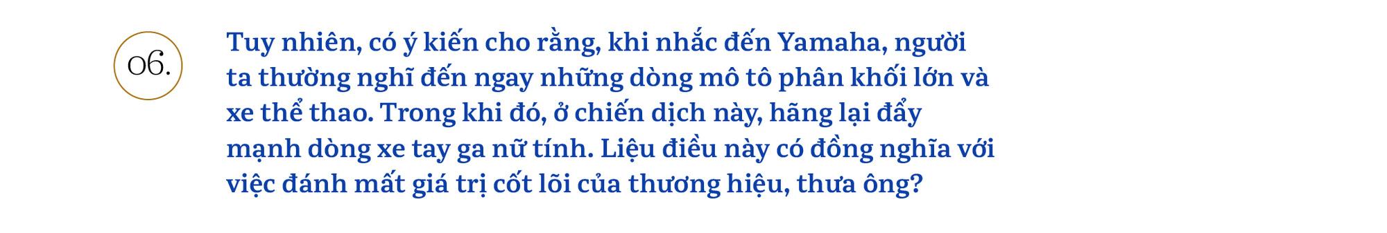Chủ tịch Yamaha Việt Nam: 'Chúng tôi sẽ khơi dậy khách hàng trẻ tìm được bản ngã của chính mình' - Ảnh 12.