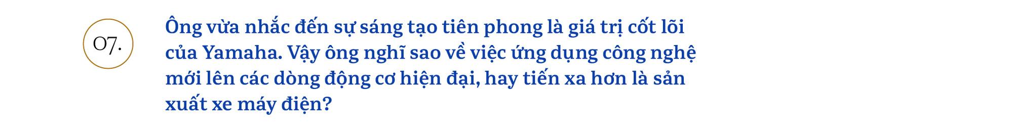 Chủ tịch Yamaha Việt Nam: 'Chúng tôi sẽ khơi dậy khách hàng trẻ tìm được bản ngã của chính mình' - Ảnh 13.