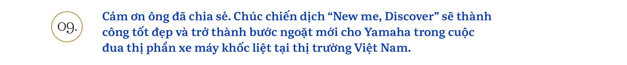 Chủ tịch Yamaha Việt Nam: 'Chúng tôi sẽ khơi dậy khách hàng trẻ tìm được bản ngã của chính mình' - Ảnh 16.