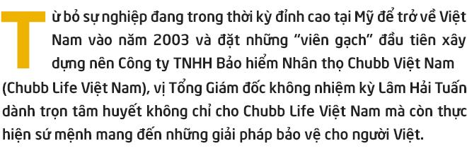 """Vị Tổng Giám đốc """"không nhiệm kỳ"""" của Chubb Life Việt Nam - Ông Lâm Hải Tuấn: Bảo hiểm với tôi là sứ mệnh - Ảnh 1."""