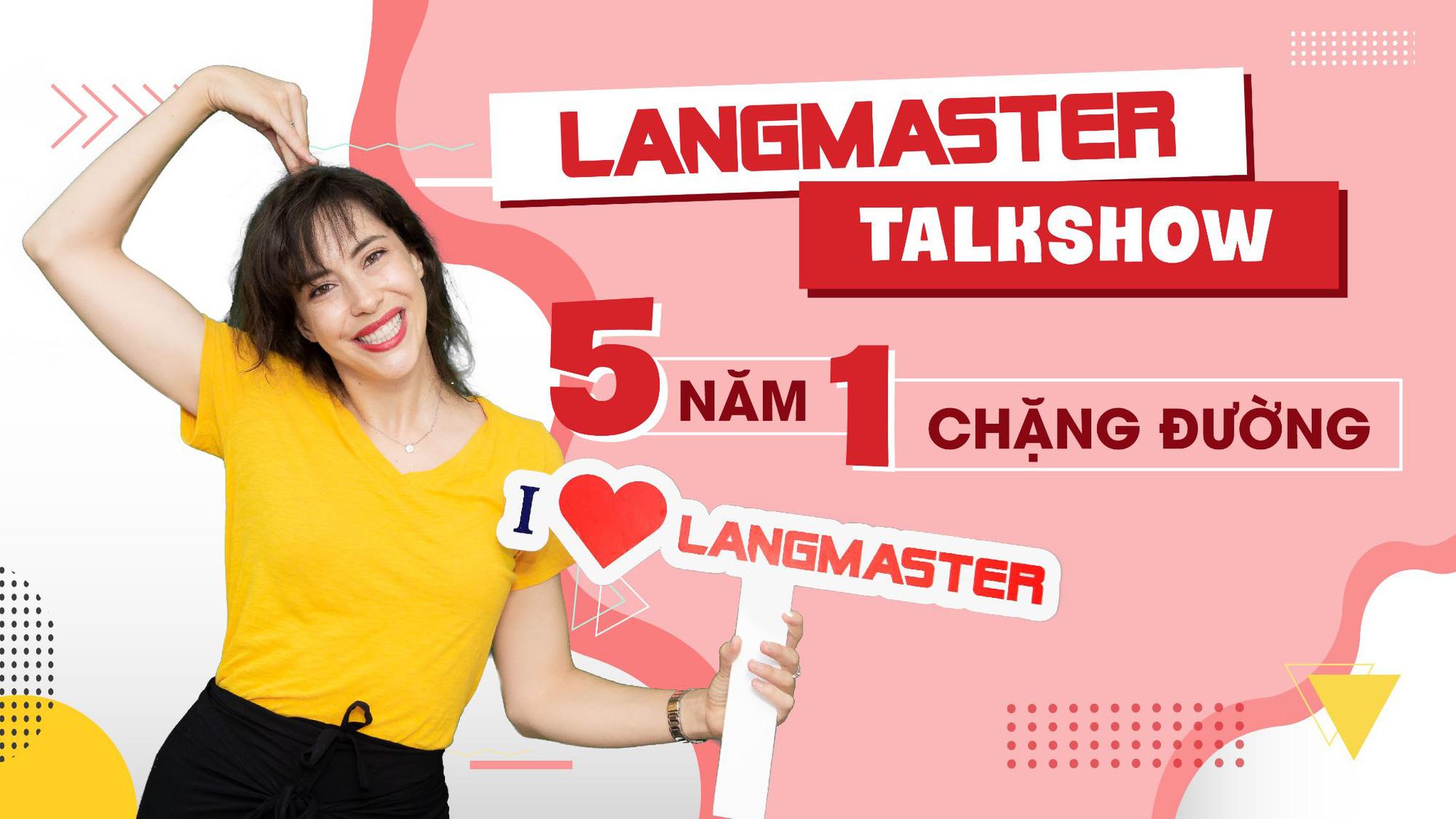 Langmaster Talkshow: 5 năm một chặng đường - Ảnh 3.