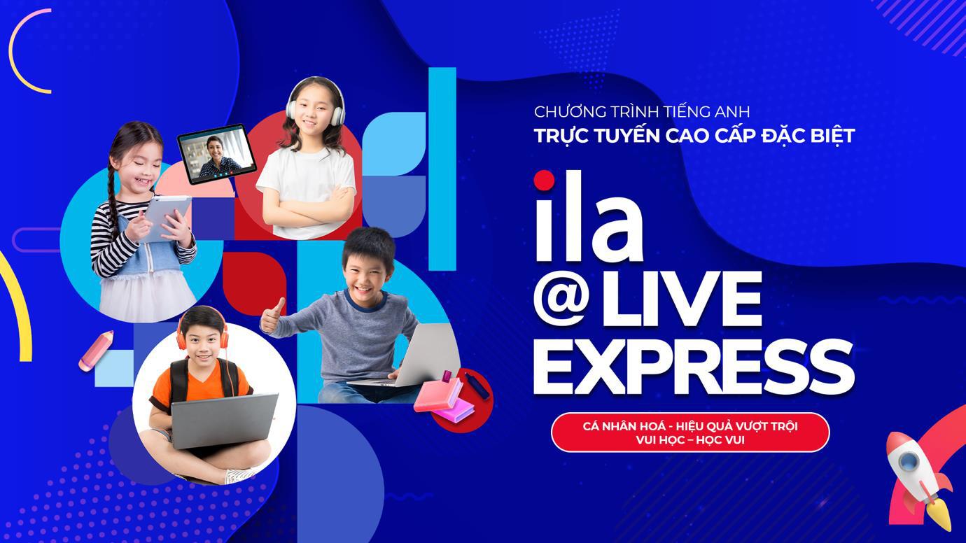 ILA@Live Express: Học tiếng Anh thời đại số! - Ảnh 1.