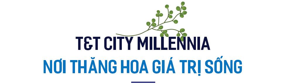 Thành phố Thiên niên kỷ T&T City Millennia – Miền đất hứa cho giấc mơ tương lai - Ảnh 3.