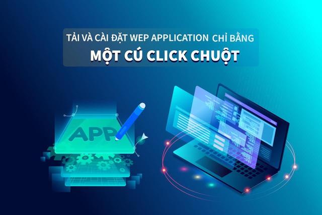 Chỉ với 1 click - Cài đặt web application cho doanh nghiệp chưa bao giờ dễ dàng đến thế - Ảnh 1.