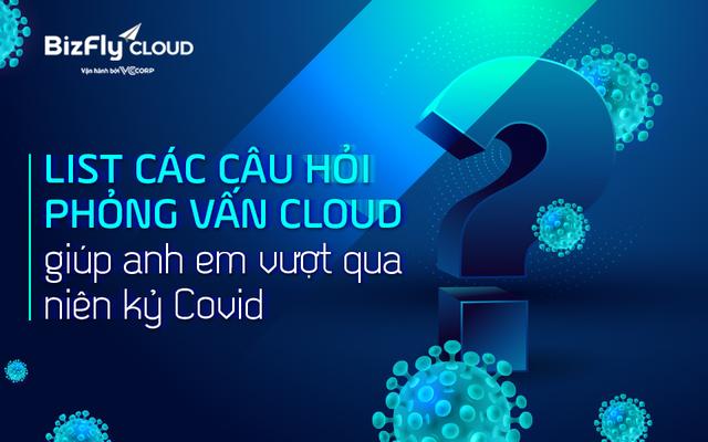 List các câu hỏi phỏng vấn Cloud giúp anh em vượt qua niên kỷ Covid - Ảnh 1.