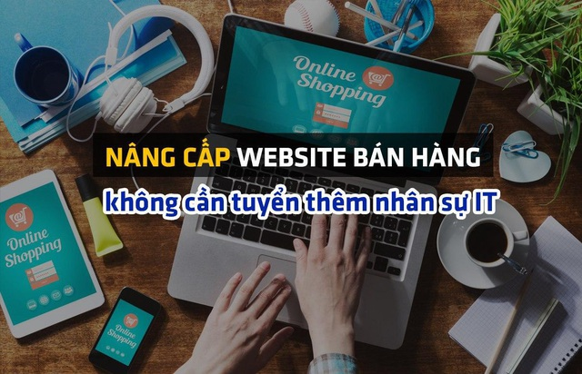 Doanh nghiệp bán hàng online chạy CTKM khủng hậu đại dịch: nâng cấp website nhanh và mượt hơn, không cần tuyển thêm nhân sự IT - Ảnh 1.