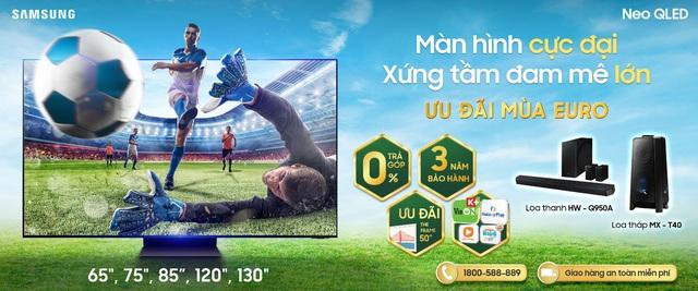Thời điểm vàng lên đời TV Samsung: Ưu đãi khủng mùa Euro 2021 - Ảnh 1.