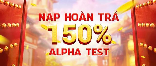 Hoàn trả Alpha Test đến 150%